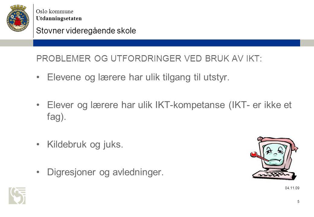 Oslo kommune Utdanningsetaten Stovner videregående skole 04.11.09 5 PROBLEMER OG UTFORDRINGER VED BRUK AV IKT: Elevene og lærere har ulik tilgang til