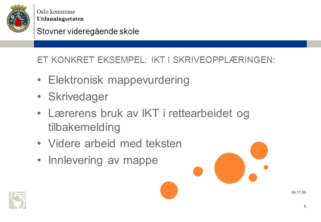 Oslo kommune Utdanningsetaten Stovner videregående skole 04.11.09 7 VEIEN VIDERE: Mobile learning – en gruppe lærere ser i samarbeid med en 1.