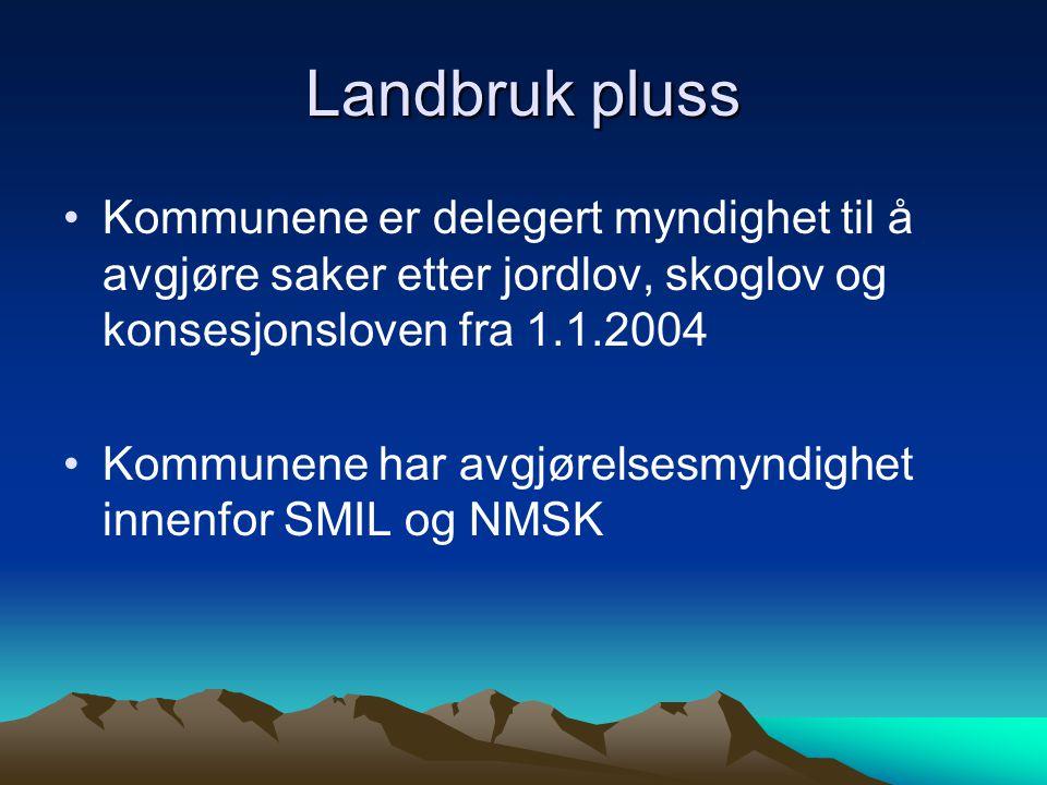 Landbruk pluss Kommunene er delegert myndighet til å avgjøre saker etter jordlov, skoglov og konsesjonsloven fra 1.1.2004 Kommunene har avgjørelsesmyn