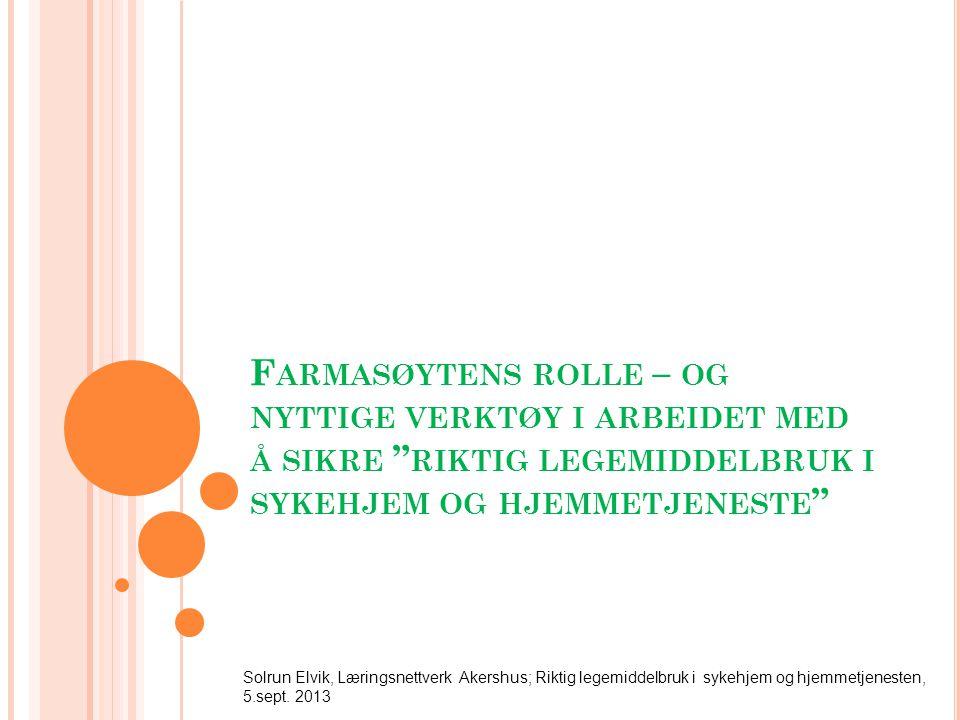 """F ARMASØYTENS ROLLE – OG NYTTIGE VERKTØY I ARBEIDET MED Å SIKRE """" RIKTIG LEGEMIDDELBRUK I SYKEHJEM OG HJEMMETJENESTE """" Solrun Elvik, Læringsnettverk A"""