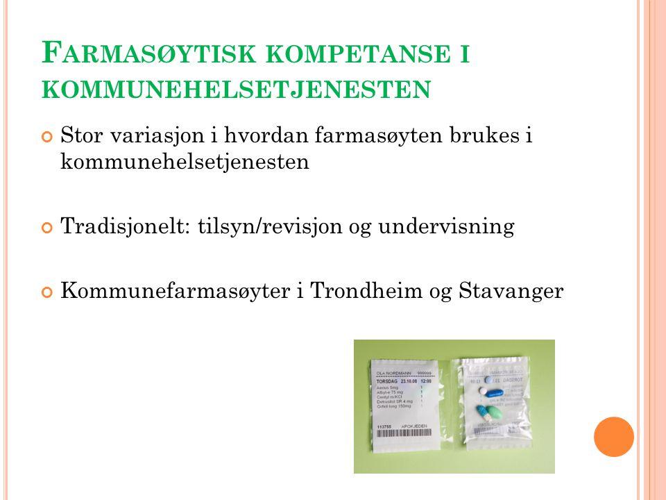 F ARMASØYTISK KOMPETANSE I KOMMUNEHELSETJENESTEN Stor variasjon i hvordan farmasøyten brukes i kommunehelsetjenesten Tradisjonelt: tilsyn/revisjon og