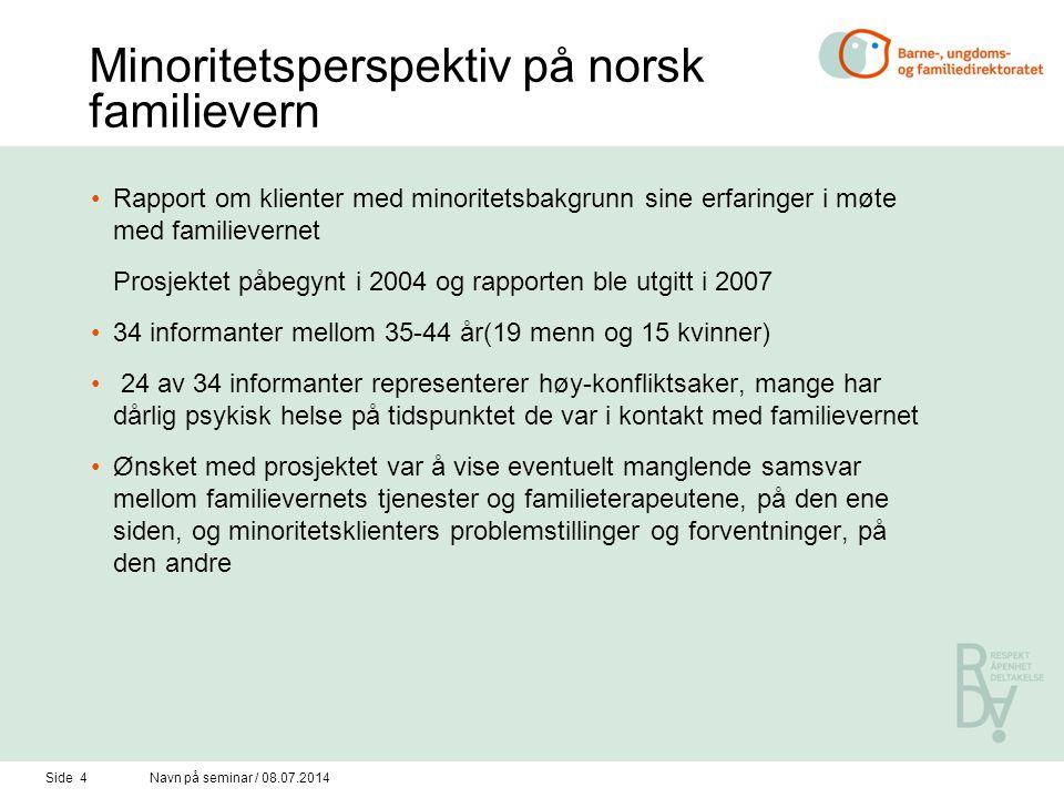Side 4Navn på seminar / 08.07.2014 Minoritetsperspektiv på norsk familievern Rapport om klienter med minoritetsbakgrunn sine erfaringer i møte med fam