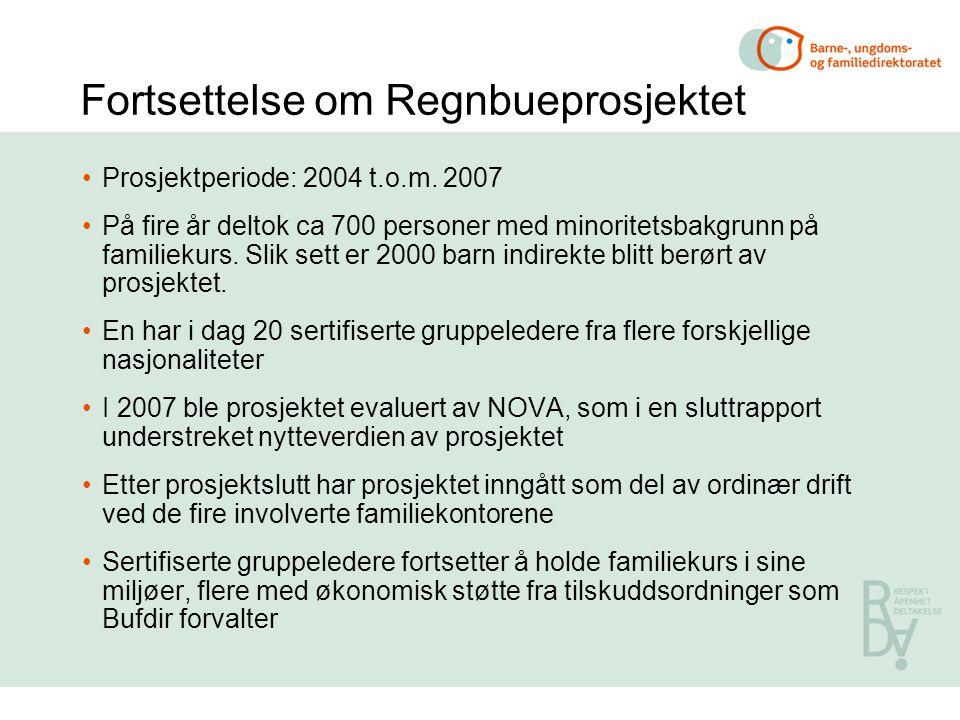 Fortsettelse om Regnbueprosjektet Prosjektperiode: 2004 t.o.m. 2007 På fire år deltok ca 700 personer med minoritetsbakgrunn på familiekurs. Slik sett