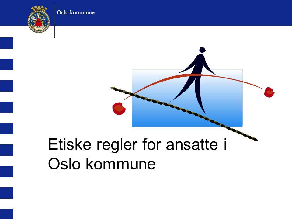 Etiske regler for ansatte i Oslo kommune Oslo kommune