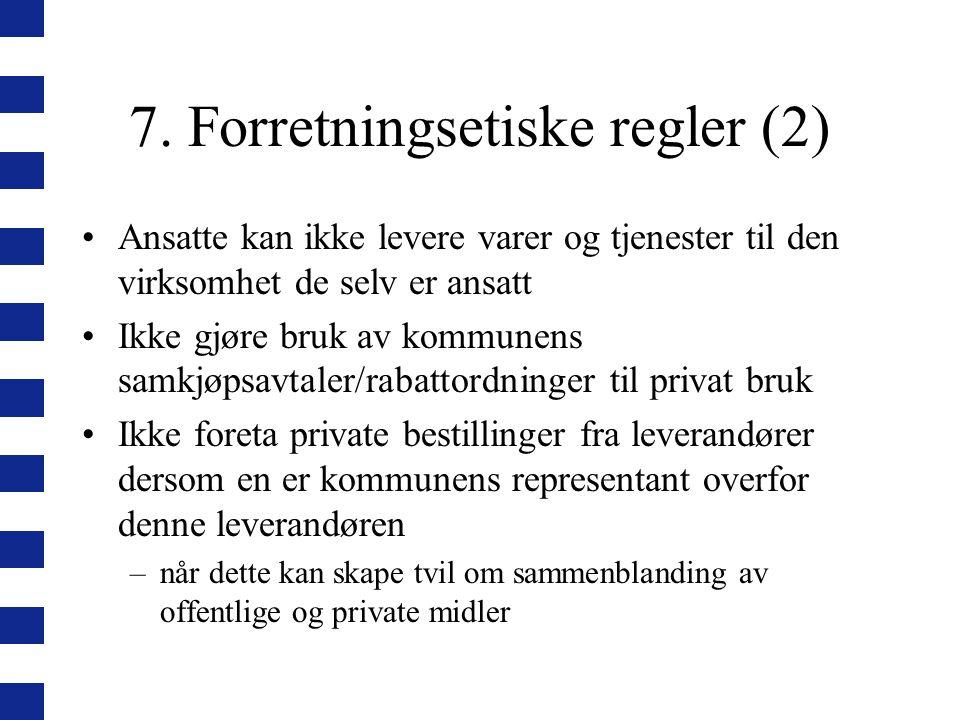 7. Forretningsetiske regler (2) Ansatte kan ikke levere varer og tjenester til den virksomhet de selv er ansatt Ikke gjøre bruk av kommunens samkjøpsa