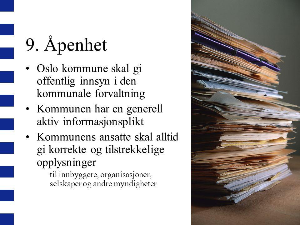 9. Åpenhet Oslo kommune skal gi offentlig innsyn i den kommunale forvaltning Kommunen har en generell aktiv informasjonsplikt Kommunens ansatte skal a