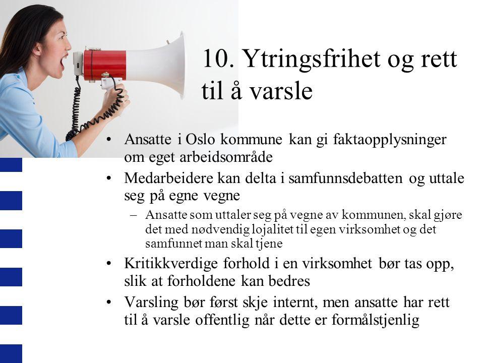 10. Ytringsfrihet og rett til å varsle Ansatte i Oslo kommune kan gi faktaopplysninger om eget arbeidsområde Medarbeidere kan delta i samfunnsdebatten