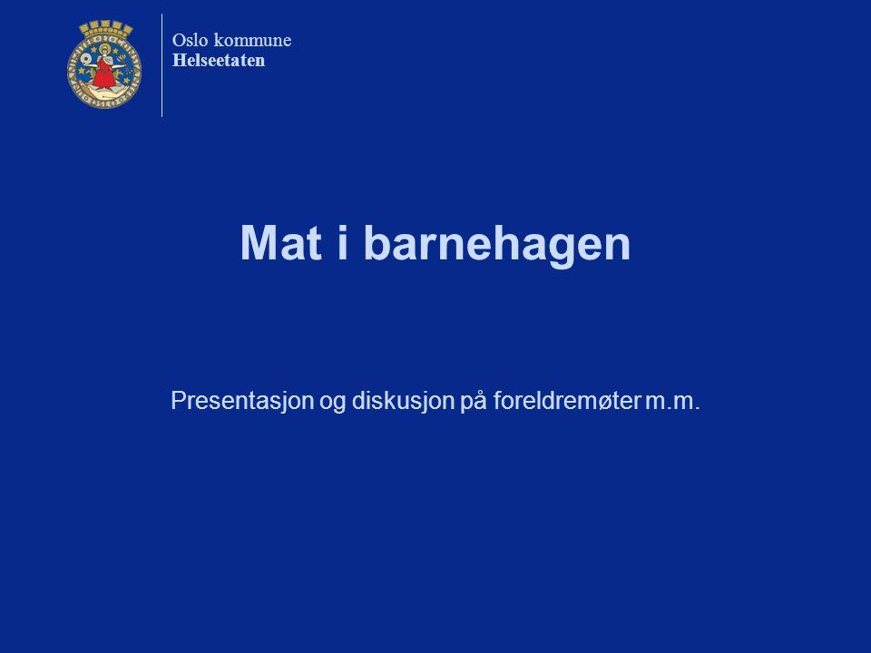 Oslo kommune Helseetaten Mat i barnehagen Presentasjon og diskusjon på foreldremøter m.m.