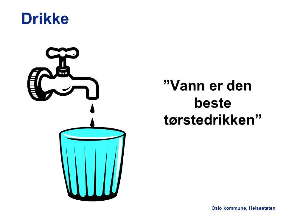 """Oslo kommune, Helseetaten Drikke """"Vann er den beste tørstedrikken"""""""