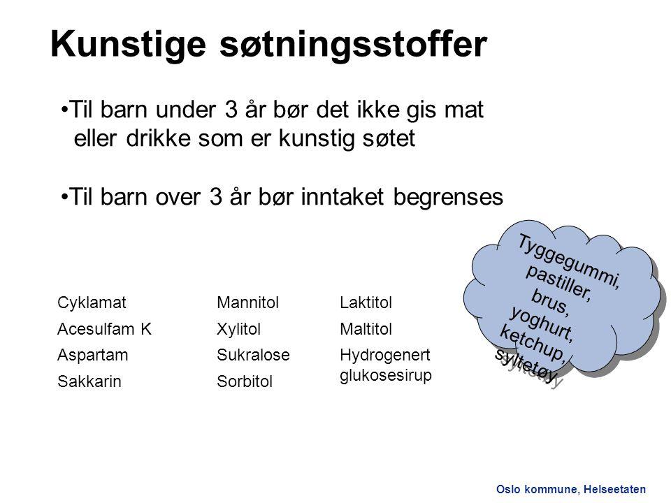 Oslo kommune, Helseetaten Kunstige søtningsstoffer Cyklamat Acesulfam K Aspartam Sakkarin Mannitol Xylitol Sukralose Sorbitol Laktitol Maltitol Hydrog
