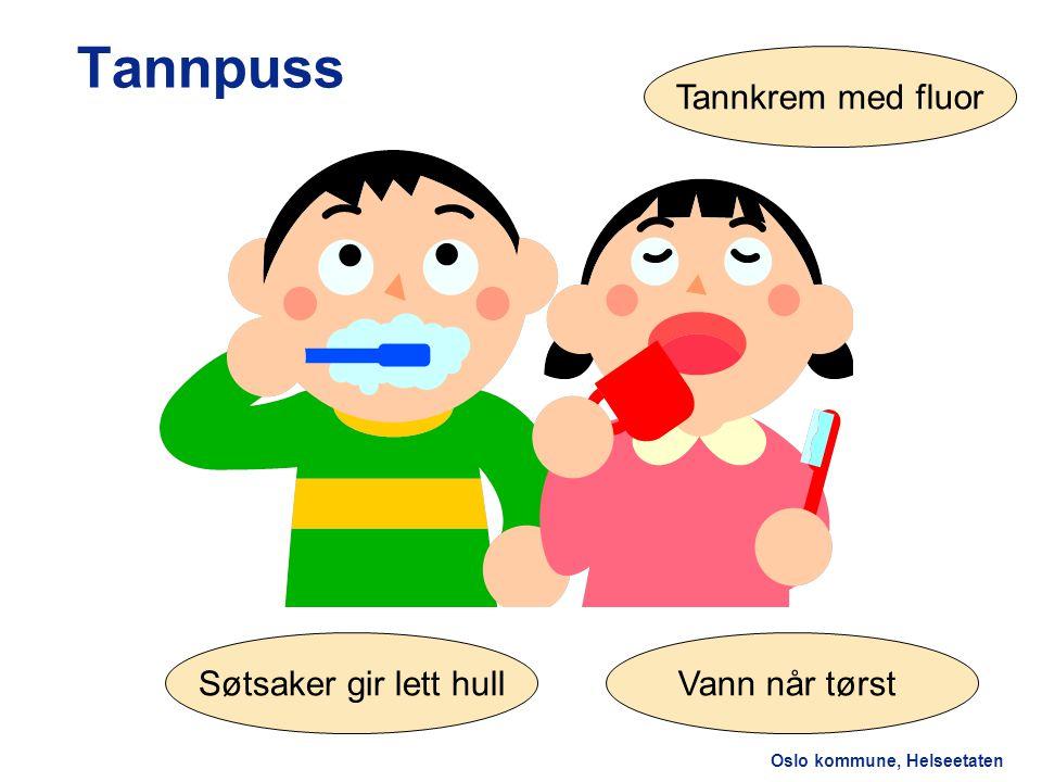 Oslo kommune, Helseetaten Tannpuss Søtsaker gir lett hullVann når tørst Tannkrem med fluor