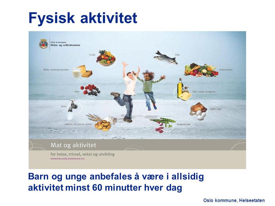 Oslo kommune, Helseetaten Fysisk aktivitet Barn og unge anbefales å være i allsidig aktivitet minst 60 minutter hver dag