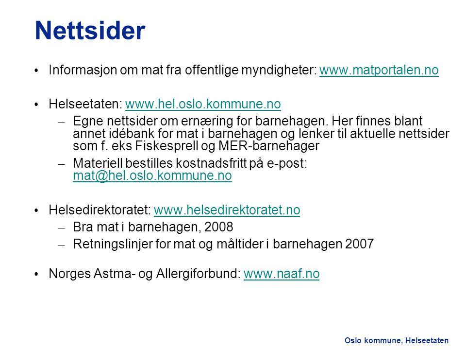 Oslo kommune, Helseetaten Nettsider Informasjon om mat fra offentlige myndigheter: www.matportalen.no Helseetaten: www.hel.oslo.kommune.no – Egne nettsider om ernæring for barnehagen.