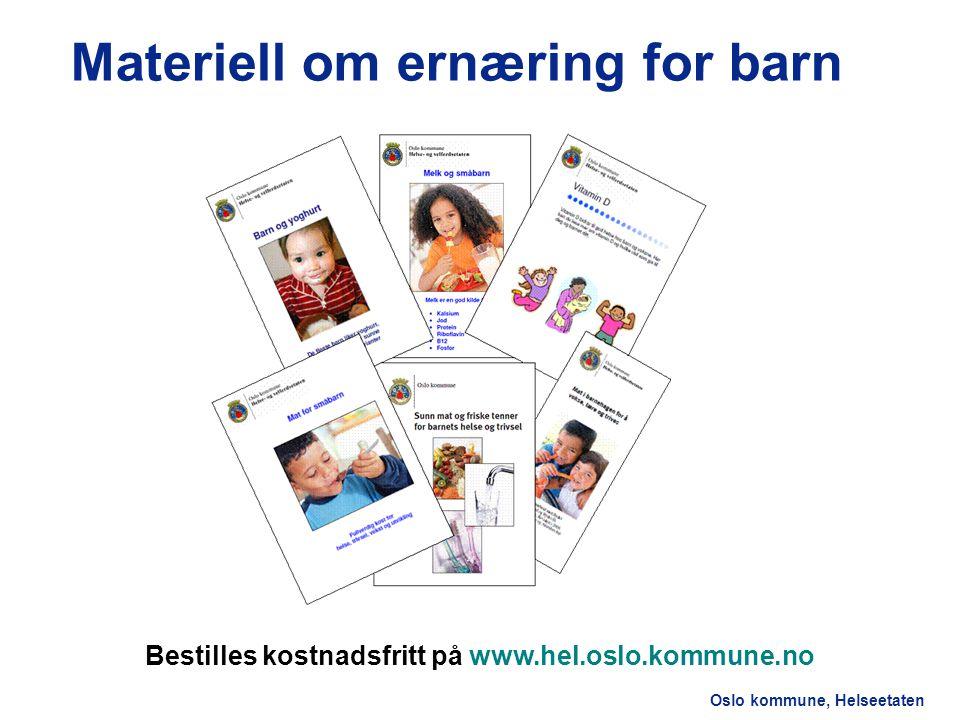Oslo kommune, Helseetaten Materiell om ernæring for barn Bestilles kostnadsfritt på www.hel.oslo.kommune.no
