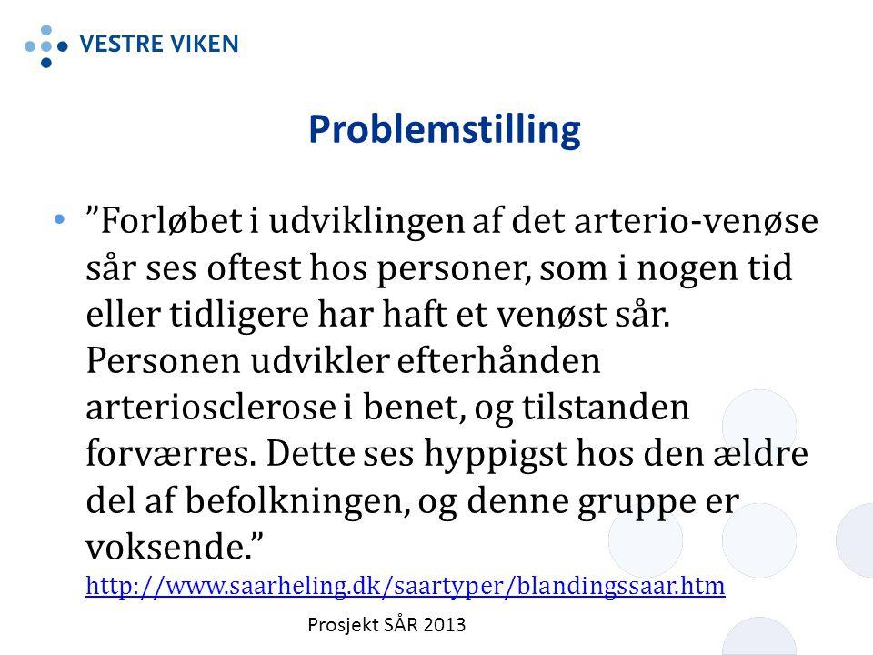 """Problemstilling Prosjekt SÅR 2013 """"Forløbet i udviklingen af det arterio-venøse sår ses oftest hos personer, som i nogen tid eller tidligere har haft"""