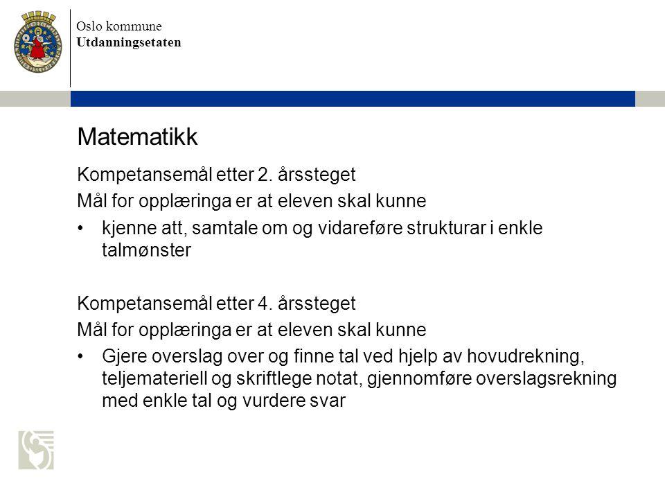 Oslo kommune Utdanningsetaten Matematikk Kompetansemål etter 2. årssteget Mål for opplæringa er at eleven skal kunne kjenne att, samtale om og vidaref