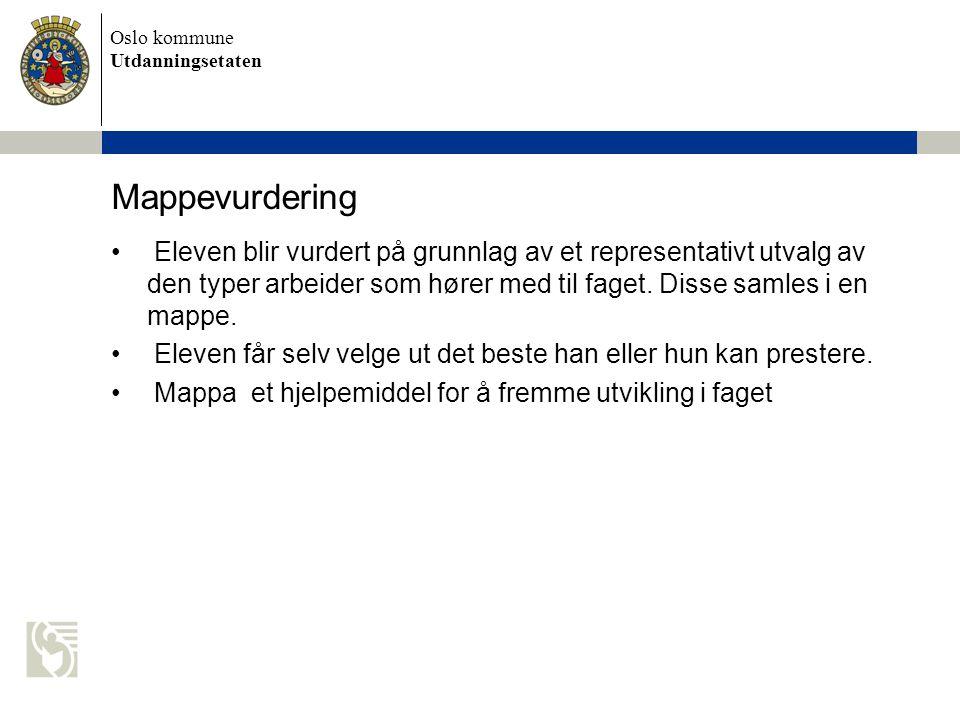 Oslo kommune Utdanningsetaten Mappevurdering Eleven blir vurdert på grunnlag av et representativt utvalg av den typer arbeider som hører med til faget