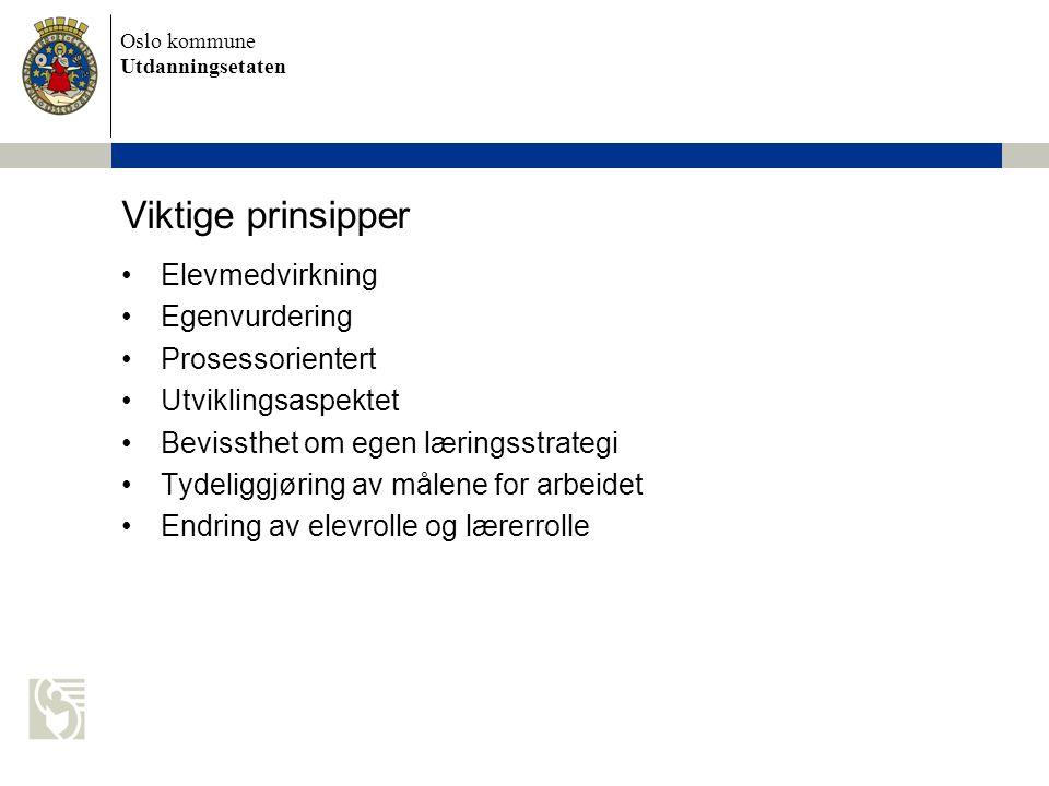 Oslo kommune Utdanningsetaten Viktige prinsipper Elevmedvirkning Egenvurdering Prosessorientert Utviklingsaspektet Bevissthet om egen læringsstrategi
