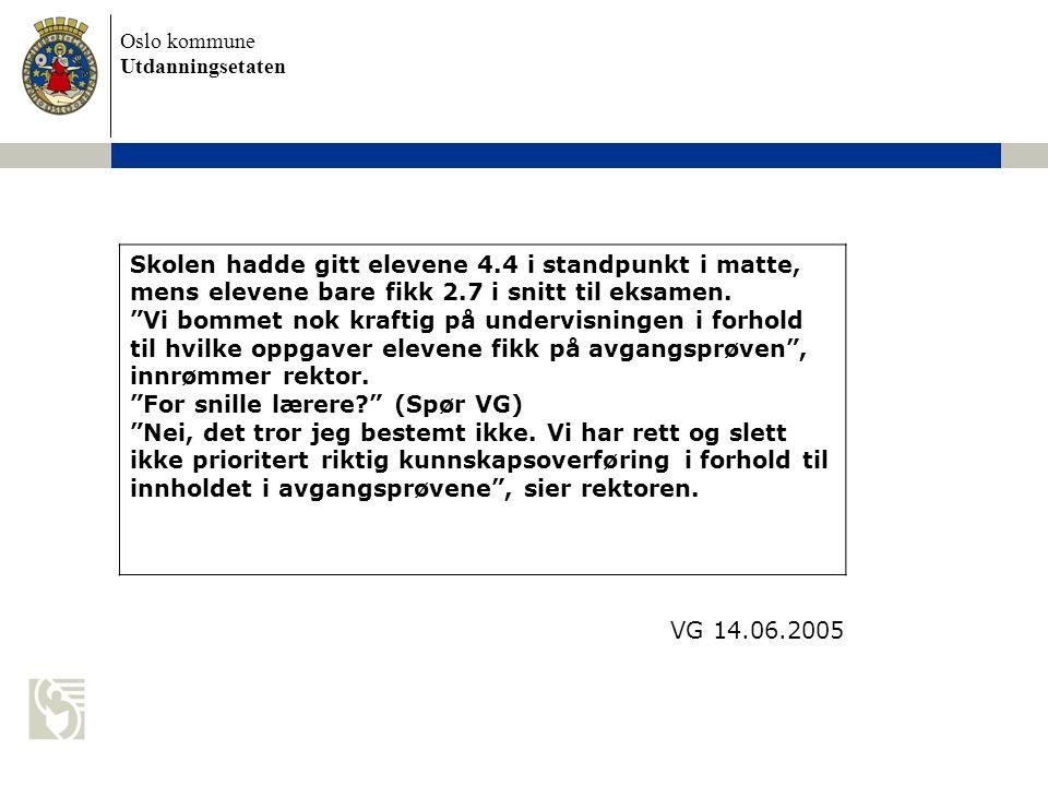 """Oslo kommune Utdanningsetaten Skolen hadde gitt elevene 4.4 i standpunkt i matte, mens elevene bare fikk 2.7 i snitt til eksamen. """"Vi bommet nok kraft"""