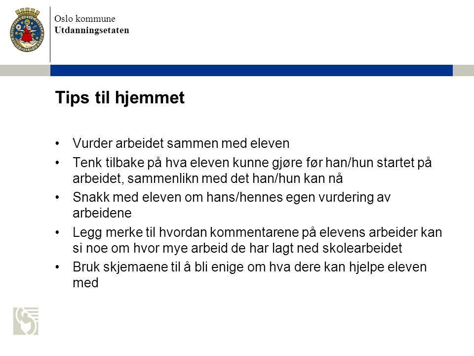 Oslo kommune Utdanningsetaten Tips til hjemmet Vurder arbeidet sammen med eleven Tenk tilbake på hva eleven kunne gjøre før han/hun startet på arbeide