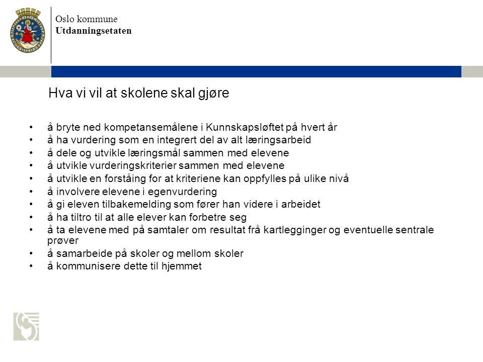 Oslo kommune Utdanningsetaten å bryte ned kompetansemålene i Kunnskapsløftet på hvert år å ha vurdering som en integrert del av alt læringsarbeid å de