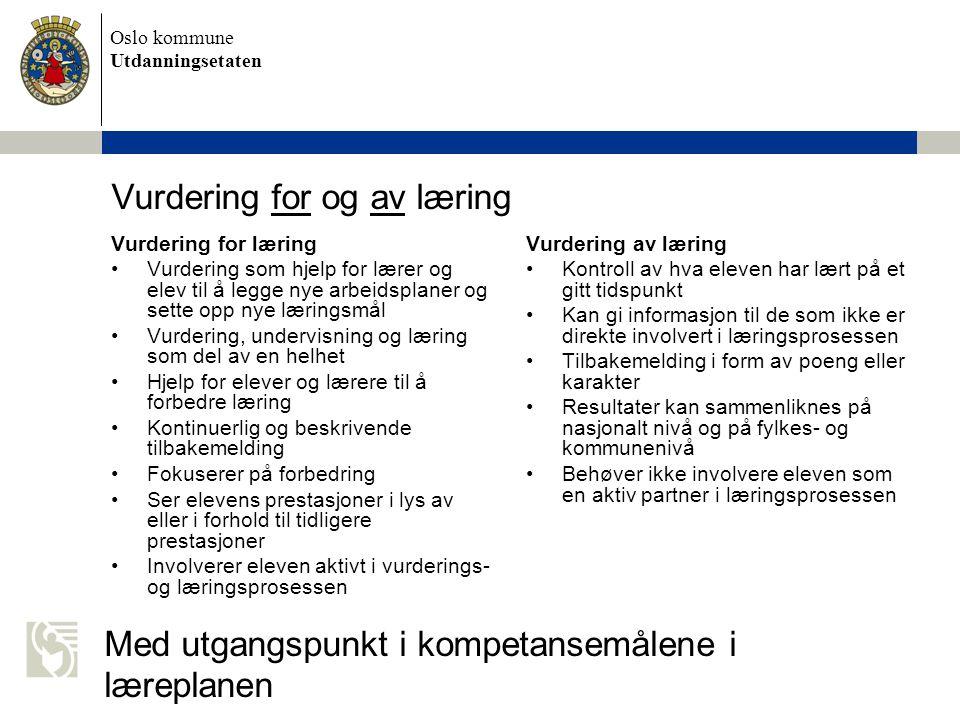 Oslo kommune Utdanningsetaten Vurdering for og av læring Vurdering for læring Vurdering som hjelp for lærer og elev til å legge nye arbeidsplaner og s