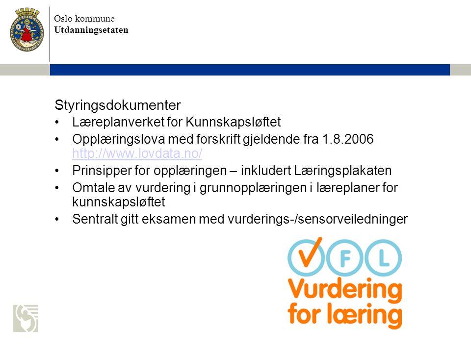 Oslo kommune Utdanningsetaten Styringsdokumenter Læreplanverket for Kunnskapsløftet Opplæringslova med forskrift gjeldende fra 1.8.2006 http://www.lov