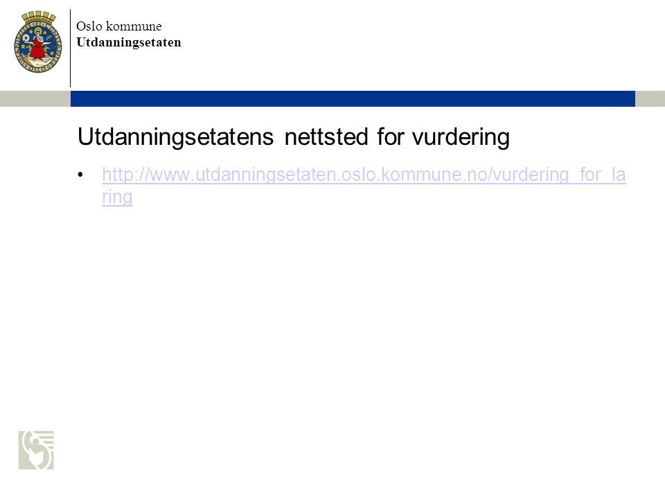 Oslo kommune Utdanningsetaten Utdanningsetatens nettsted for vurdering http://www.utdanningsetaten.oslo.kommune.no/vurdering_for_la ringhttp://www.utd