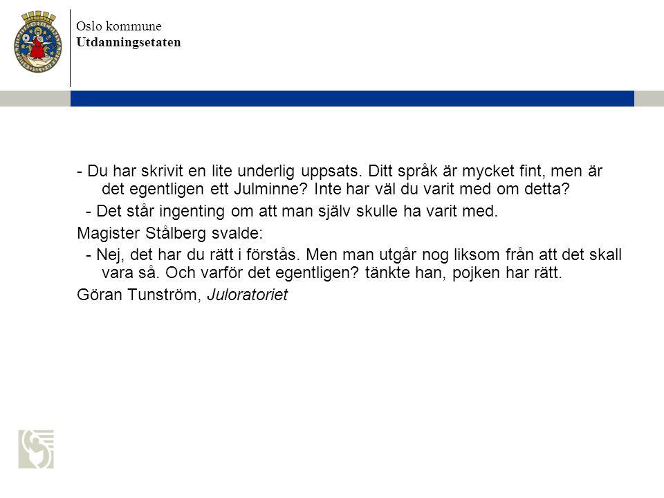 Oslo kommune Utdanningsetaten - Du har skrivit en lite underlig uppsats. Ditt språk är mycket fint, men är det egentligen ett Julminne? Inte har väl d