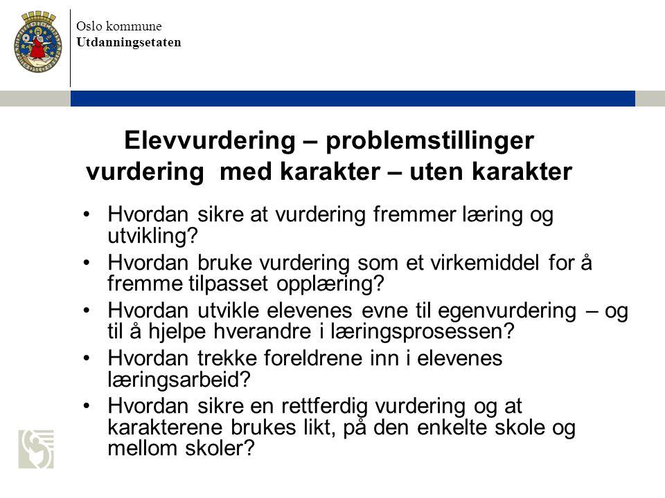 Oslo kommune Utdanningsetaten Hvordan sikre at vurdering fremmer læring og utvikling? Hvordan bruke vurdering som et virkemiddel for å fremme tilpasse