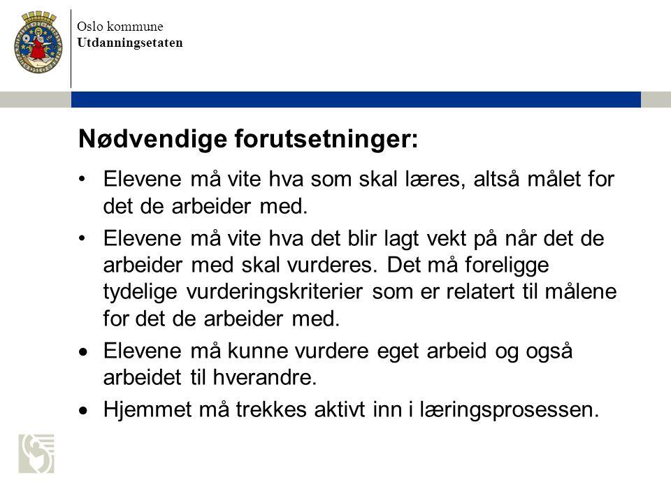 Oslo kommune Utdanningsetaten Nødvendige forutsetninger: Elevene må vite hva som skal læres, altså målet for det de arbeider med. Elevene må vite hva