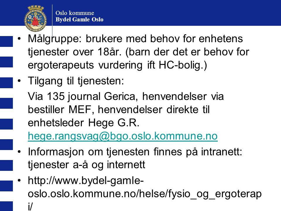 Oslo kommune Bydel Gamle Oslo Målgruppe: brukere med behov for enhetens tjenester over 18år. (barn der det er behov for ergoterapeuts vurdering ift HC