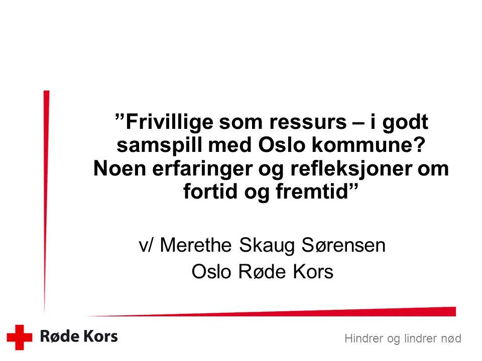 """Hindrer og lindrer nød """"Frivillige som ressurs – i godt samspill med Oslo kommune? Noen erfaringer og refleksjoner om fortid og fremtid"""" v/ Merethe Sk"""