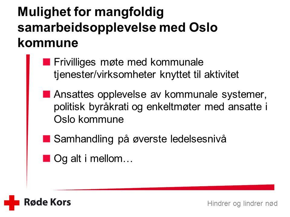 Hindrer og lindrer nød Mulighet for mangfoldig samarbeidsopplevelse med Oslo kommune Frivilliges møte med kommunale tjenester/virksomheter knyttet til