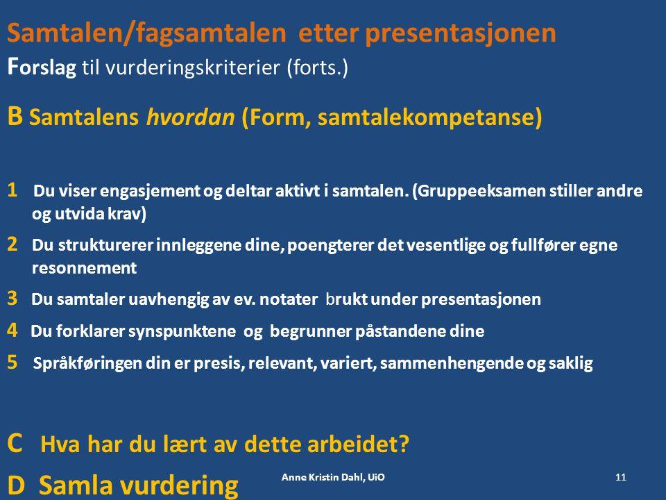 Samtalen/fagsamtalen etter presentasjonen F orslag til vurderingskriterier (forts.) B Samtalens hvordan (Form, samtalekompetanse) 1 Du viser engasjeme