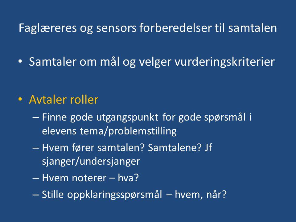 Faglæreres og sensors forberedelser til samtalen Samtaler om mål og velger vurderingskriterier Avtaler roller – Finne gode utgangspunkt for gode spørs