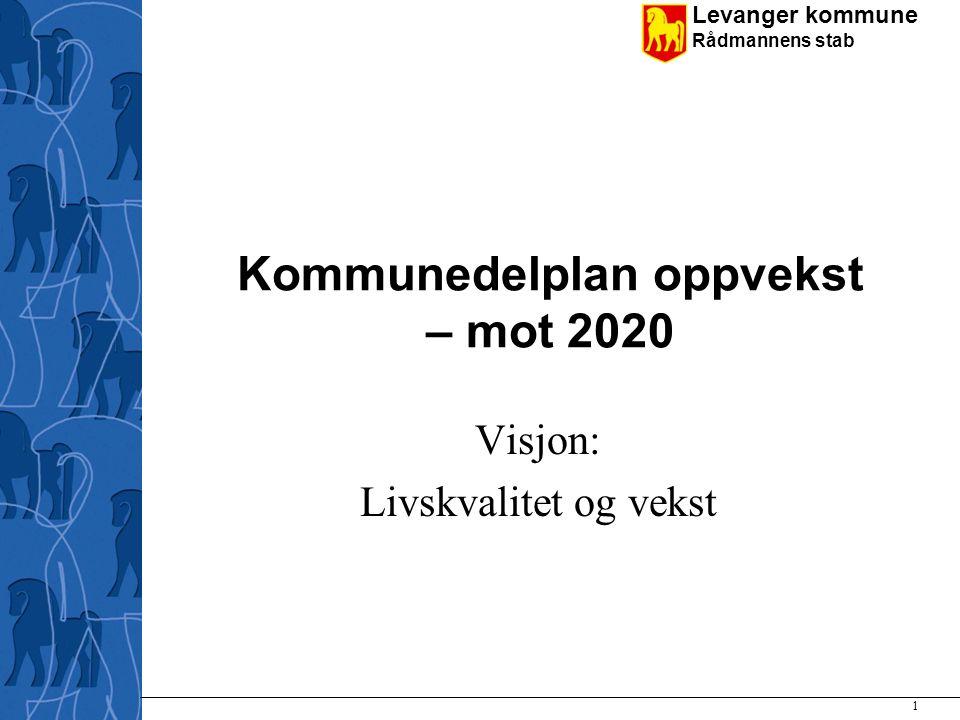 Levanger kommune Rådmannens stab Kommunedelplan oppvekst – mot 2020 Visjon: Livskvalitet og vekst 1
