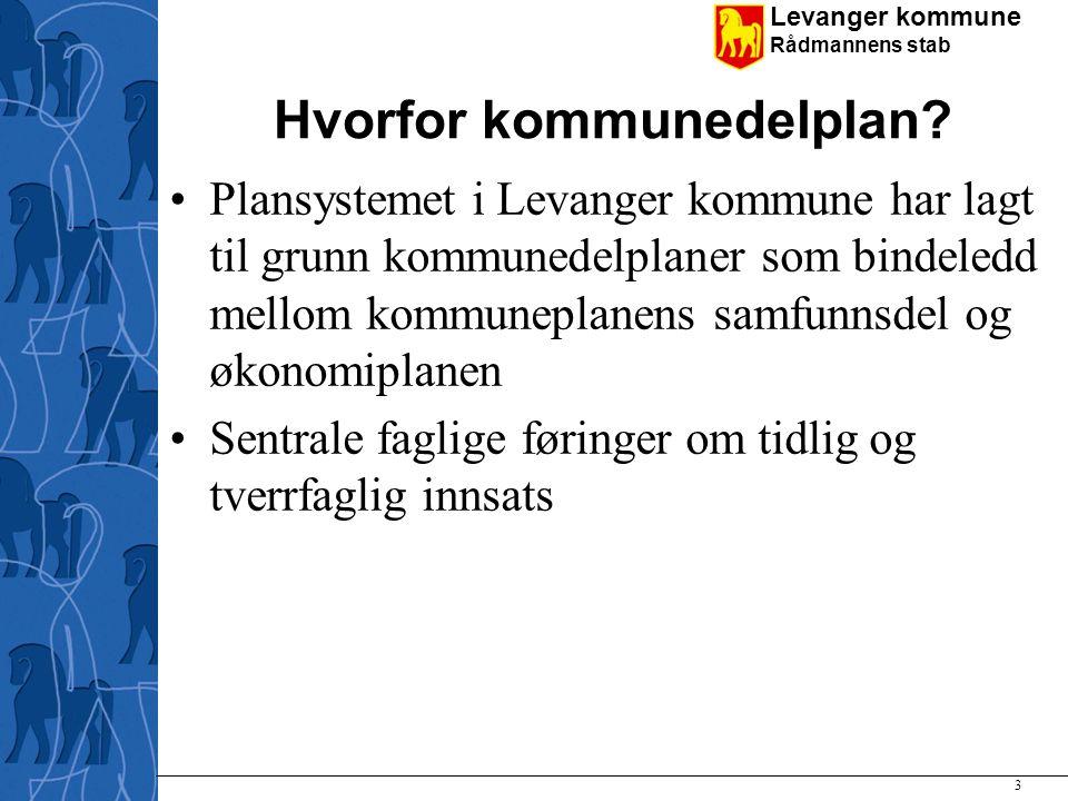 Levanger kommune Rådmannens stab 3 Hvorfor kommunedelplan? Plansystemet i Levanger kommune har lagt til grunn kommunedelplaner som bindeledd mellom ko