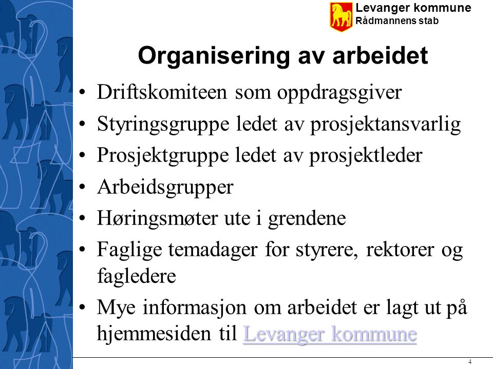 Levanger kommune Rådmannens stab Organisering av arbeidet Driftskomiteen som oppdragsgiver Styringsgruppe ledet av prosjektansvarlig Prosjektgruppe le