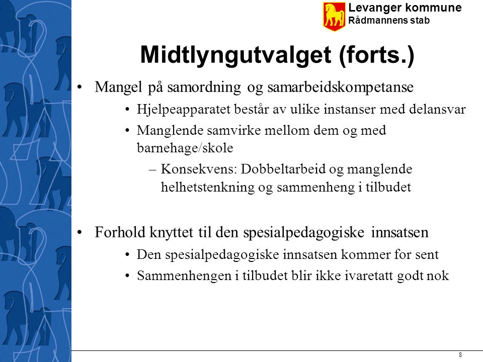 Levanger kommune Rådmannens stab Midtlyngutvalget (forts.) Mangel på samordning og samarbeidskompetanse Hjelpeapparatet består av ulike instanser med