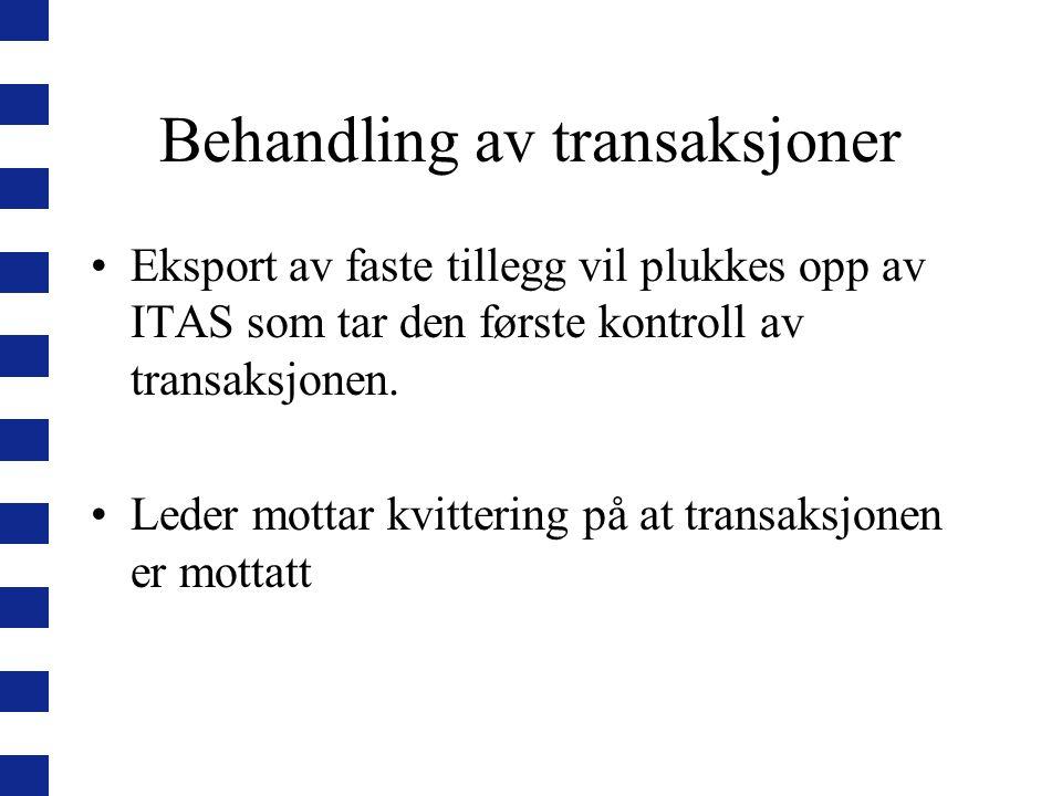 Behandling av transaksjoner Eksport av faste tillegg vil plukkes opp av ITAS som tar den første kontroll av transaksjonen. Leder mottar kvittering på