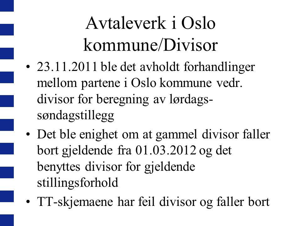 Avtaleverk i Oslo kommune/Divisor 23.11.2011 ble det avholdt forhandlinger mellom partene i Oslo kommune vedr. divisor for beregning av lørdags- sønda