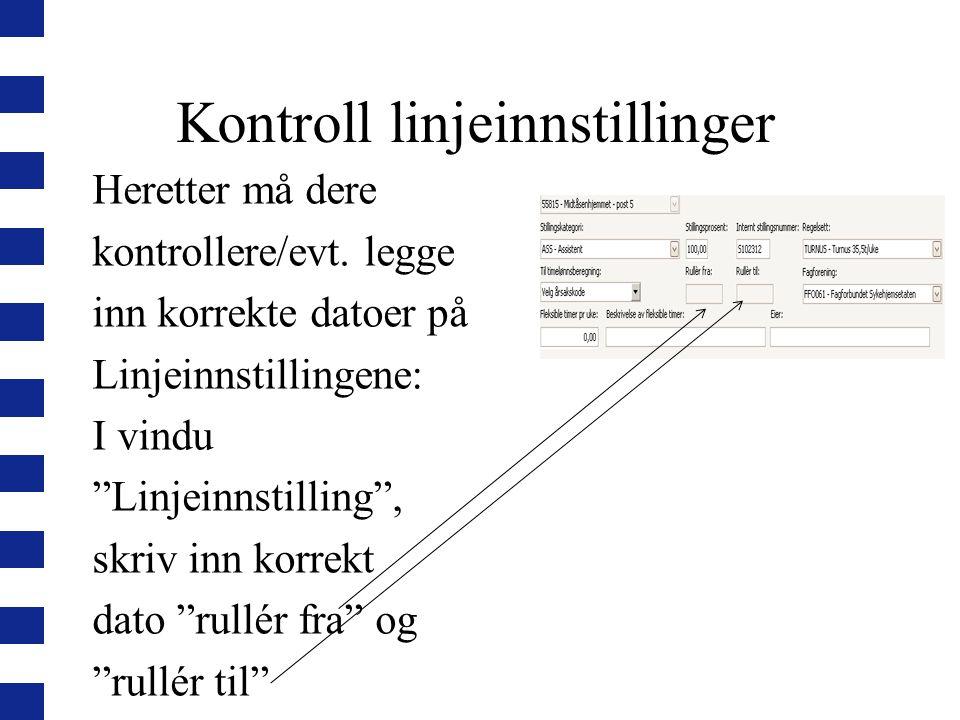 """Kontroll linjeinnstillinger Heretter må dere kontrollere/evt. legge inn korrekte datoer på Linjeinnstillingene: I vindu """"Linjeinnstilling"""", skriv inn"""