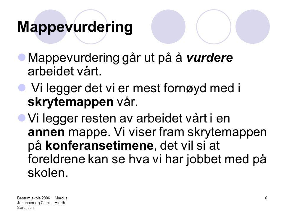 Bestum skole 2006 Marcus Johansen og Camilla Hjorth Sørensen 6 Mappevurdering Mappevurdering går ut på å vurdere arbeidet vårt. Vi legger det vi er me