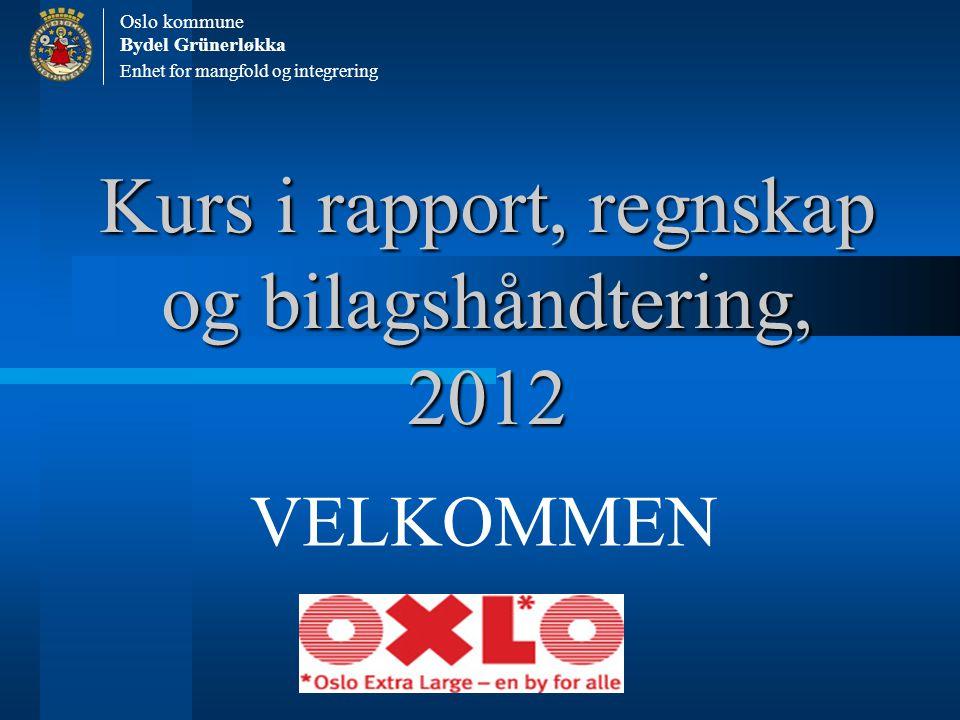 Kurs i rapport, regnskap og bilagshåndtering, 2012 VELKOMMEN Enhet for mangfold og integrering Oslo kommune Bydel Grünerløkka