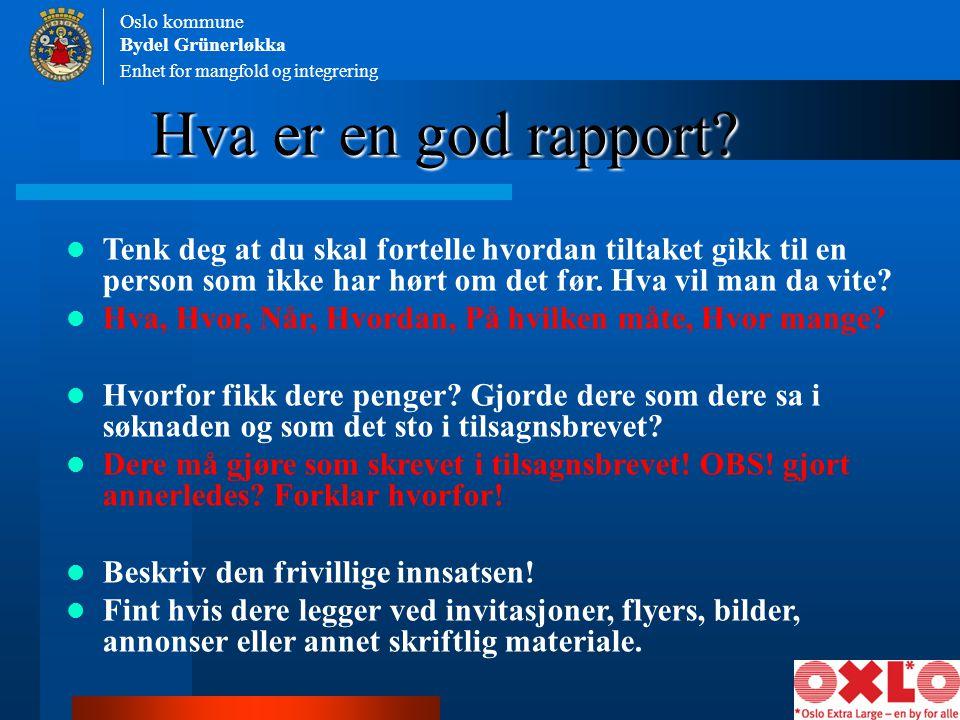 Enhet for mangfold og integrering Oslo kommune Bydel Grünerløkka Hva er en god rapport? Tenk deg at du skal fortelle hvordan tiltaket gikk til en pers
