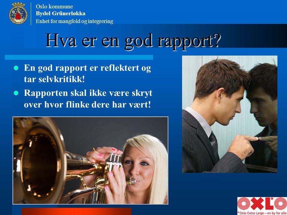 Enhet for mangfold og integrering Oslo kommune Bydel Grünerløkka Hva er en god rapport? En god rapport er reflektert og tar selvkritikk! Rapporten ska
