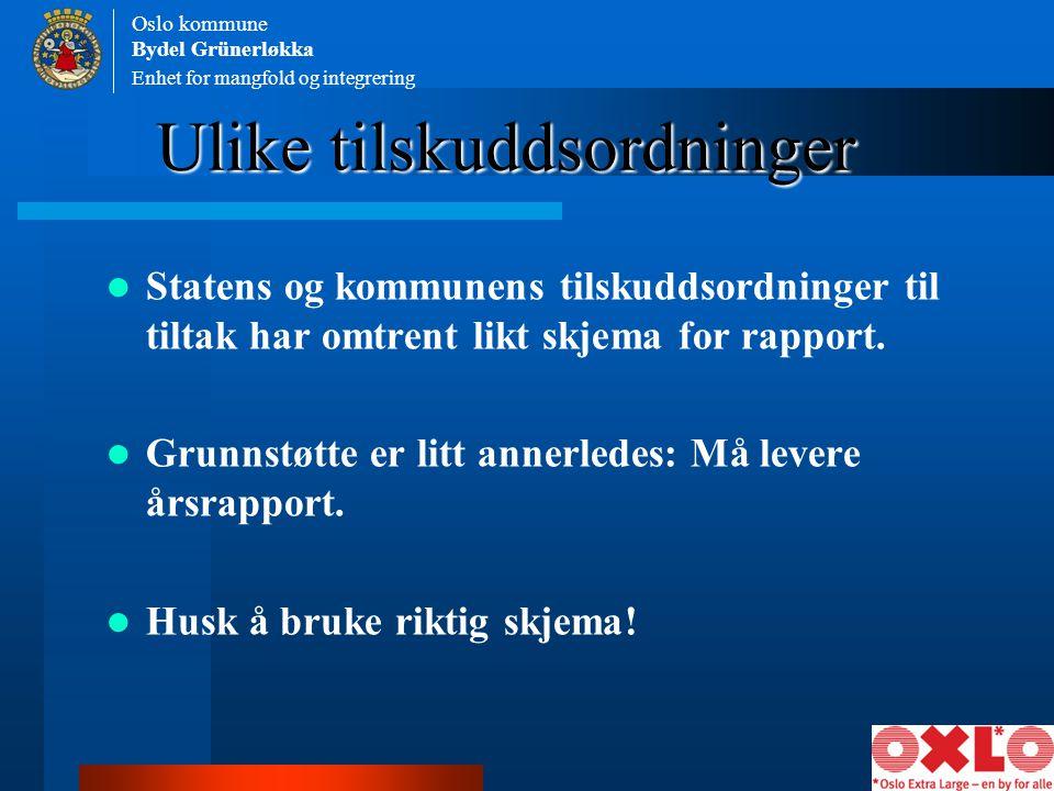 Enhet for mangfold og integrering Oslo kommune Bydel Grünerløkka Ulike tilskuddsordninger Statens og kommunens tilskuddsordninger til tiltak har omtre