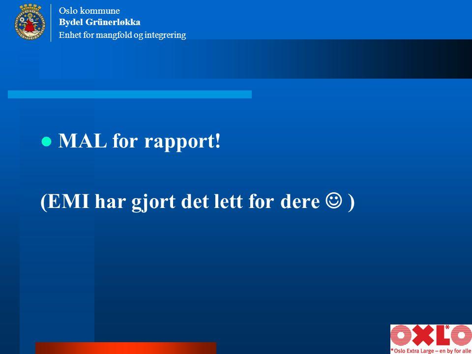 Enhet for mangfold og integrering Oslo kommune Bydel Grünerløkka MAL for rapport! (EMI har gjort det lett for dere )