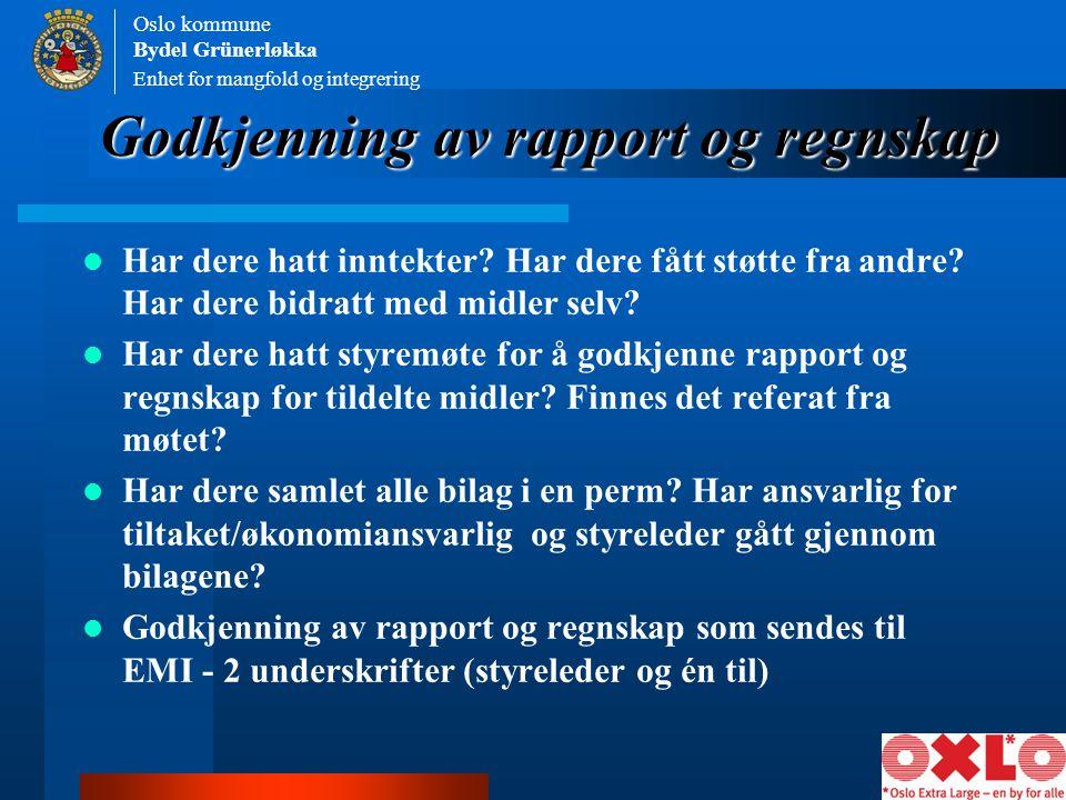 Enhet for mangfold og integrering Oslo kommune Bydel Grünerløkka Godkjenning av rapport og regnskap Har dere hatt inntekter? Har dere fått støtte fra